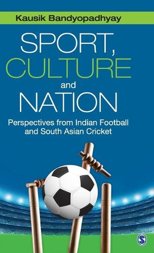 Sport, Culture and Nation: Perspectives from Indian Football and South Asian Cricket (Hardback)
