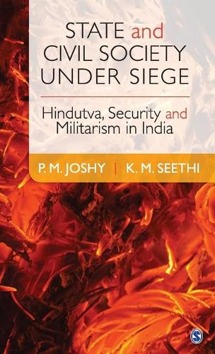 State and Civil Society under Siege: Hindutva, Security and Militarism in India (Hardback)