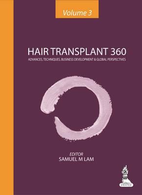 Hair Transplant 360 - Volume 3: Advances, Techniques, Business Development & Global Perspectives (Hardback)