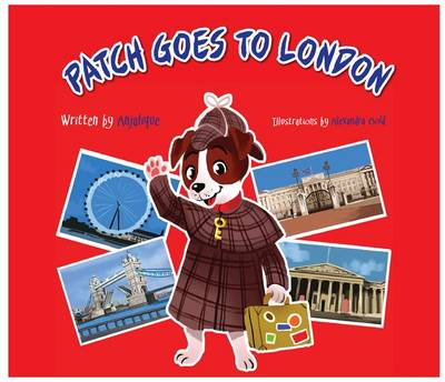 Patch Goes to London 2015 - Patch the Jack Russell Terrier Adventure Series 1 (Hardback)