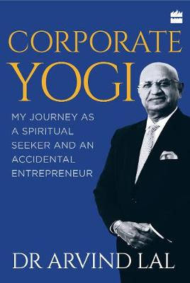 Corporate yogi:: my journey as a spiritual seeker and an accidental entrepreneur (Hardback)