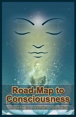 Road-Map to Consciousness: Unveiling the Mysteries of the Mind (Paperback)