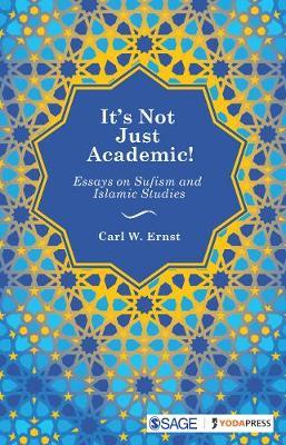 It's Not Just Academic!: Essays on Sufism and Islamic Studies (Hardback)