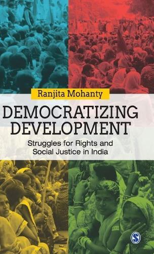 Democratizing Development: Struggles for Rights and Social Justice in India (Hardback)