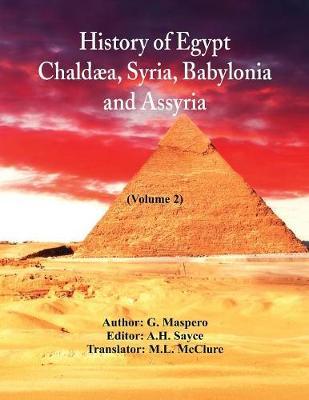 History Of Egypt, Chaldaea, Syria, Babylonia, and Assyria: (Volume 2) (Paperback)