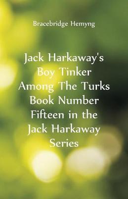 Jack Harkaway's Boy Tinker Among the Turks Book Number Fifteen in the Jack Harkaway Series (Paperback)