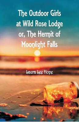 The Outdoor Girls at Wild Rose Lodge: or, The Hermit of Moonlight Falls (Paperback)