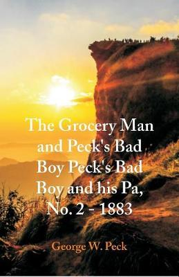 The Grocery Man And Peck's Bad Boy Peck's Bad Boy and His Pa, No. 2 - 1883 (Paperback)