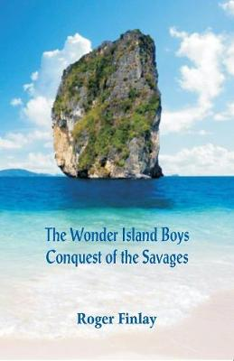 The Wonder Island Boys: Conquest of the Savages (Paperback)