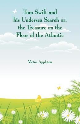 Tom Swift and his Undersea Search: The Treasure on the Floor of the Atlantic (Paperback)