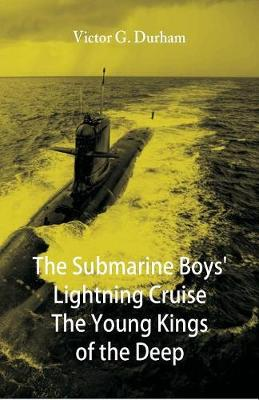 The Submarine Boys' Lightning Cruise The Young Kings of the Deep (Paperback)