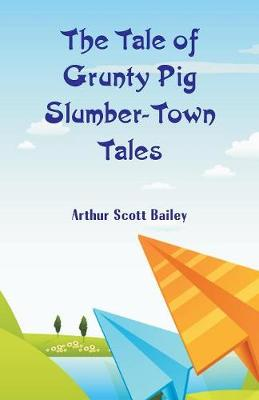 The Tale of Grunty Pig Slumber-Town Tales (Paperback)