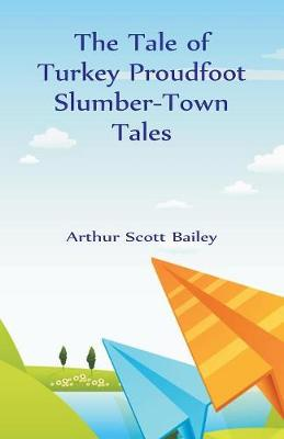 The Tale of Turkey Proudfoot Slumber-Town Tales (Paperback)