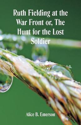 Ruth Fielding at the War Front: The Hunt for the Lost Soldier (Paperback)