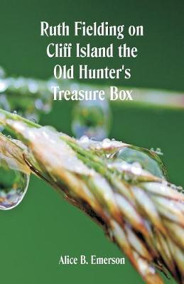 Ruth Fielding on Cliff Island: The Old Hunter's Treasure Box (Paperback)