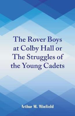 The Rover Boys at Colby Hall: The Struggles of the Young Cadets (Paperback)