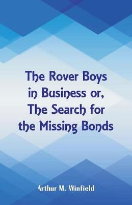 The Rover Boys in Business: The Search for the Missing Bonds (Paperback)