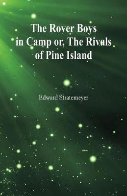 The Rover Boys in Camp: The Rivals of Pine Island (Paperback)