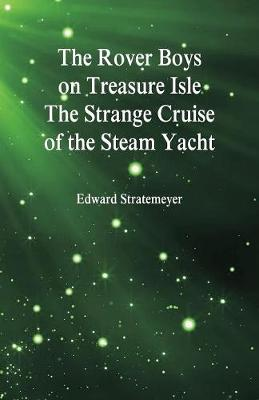 The Rover Boys on Treasure Isle the Strange Cruise of the Steam Yacht (Paperback)