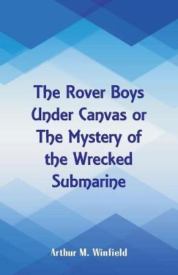 The Rover Boys Under Canvas: The Mystery of the Wrecked Submarine (Paperback)