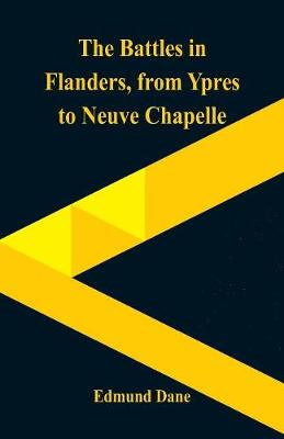 The Battles in Flanders,: from Ypres to Neuve Chapelle (Paperback)