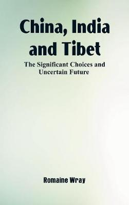 China, India and Tibet: The Significant Choices and Uncertain Future (Hardback)