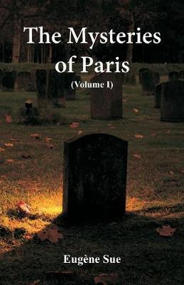 The Mysteries of Paris: (Volume I) (Paperback)