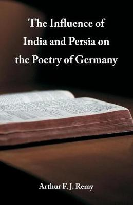 The Influence of India and Persia on the Poetry of Germany (Paperback)