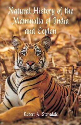 Natural History of the Mammalia of India and Ceylon (Paperback)
