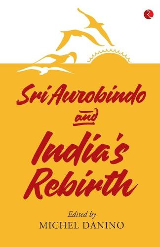 SRI AUROBINDO AND INDIA'S REBIRTH (Paperback)