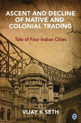 Ascent and Decline of Native and Colonial Trading: Tale of Four Indian Cities (Hardback)