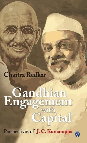 Gandhian Engagement with Capital: Perspectives of J C Kumarappa (Hardback)
