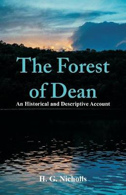 The Forest of Dean: An Historical and Descriptive Account (Paperback)