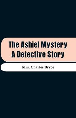 The Ashiel Mystery: A Detective Story (Paperback)