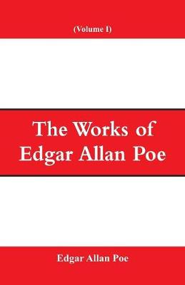 The Works of Edgar Allan Poe (Volume I) (Paperback)