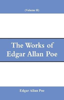 The Works of Edgar Allan Poe (Volume II) (Paperback)