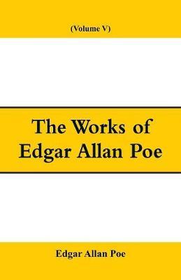 The Works of Edgar Allan Poe (Volume V) (Paperback)