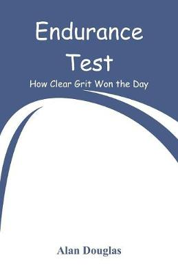 Endurance Test: How Clear Grit Won the Day (Paperback)