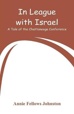 In League with Israel: A Tale of the Chattanooga Conference (Paperback)