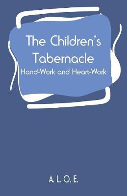 The Children's Tabernacle: Hand-Work and Heart-Work (Paperback)