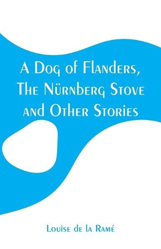 A Dog of Flanders, The Nurnberg Stove and Other Stories (Paperback)