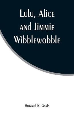 Lulu, Alice and Jimmie Wibblewobble (Paperback)