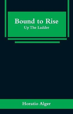 Bound to Rise: Up The Ladder (Paperback)