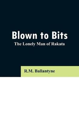 Blown to Bits: The Lonely Man of Rakata (Paperback)