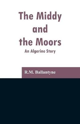 The Middy and the Moors: An Algerine Story (Paperback)