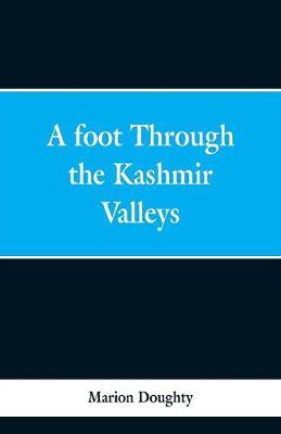 A Foot Through the Kashmir Valleys (Paperback)