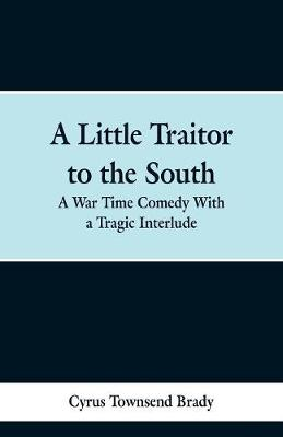 A Little Traitor to the South: A War Time Comedy With a Tragic Interlude (Paperback)