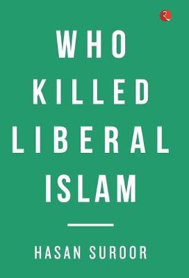 Who Killed Liberal Islam (Hardback)