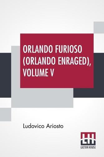 Orlando Furioso (Orlando Enraged), Volume V: Translated By William Stewart Rose (Paperback)