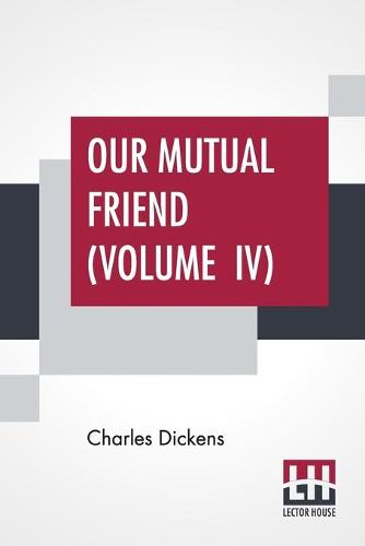 Our Mutual Friend (Volume IV) (Paperback)